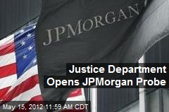 Justice Department Opens JPMorgan Probe