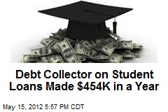 Debt Collector on Student Loans Made $454K in a Year
