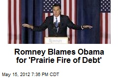 Romney Blames Obama for 'Prairie Fire of Debt'