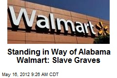 Standing in Way of Alabama Walmart: Slave Graves
