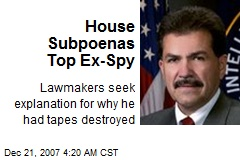 House Subpoenas Top Ex-Spy