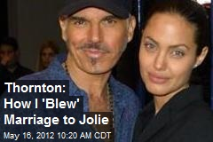 Thornton: How I 'Blew' Marriage to Jolie