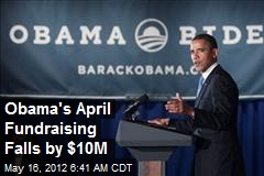 Obama's April Fundraising Falls by $10M