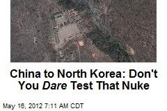 China to North Korea: Don't You Dare Test That Nuke