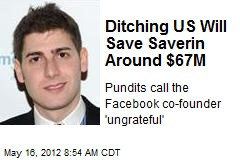 Ditching US Will Save Saverin Around $67M