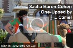Sacha Baron Cohen One-Upped By ... Camel