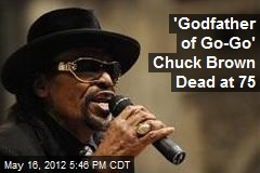 'Godfather of Go-Go' Chuck Brown Dead at 75