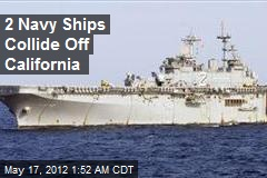 2 Navy Ships Collide Off California