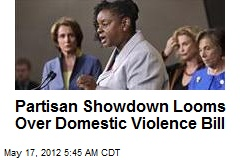 Partisan Showdown Looms Over Domestic Violence Bill