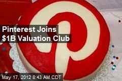 Pinterest Joins $1B Valuation Club