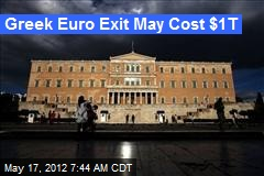 Greek Euro Exit May Cost $1T