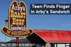 Teen Finds Finger in Arby's Sandwich