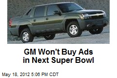 GM Won't Buy Ads in Next Super Bowl