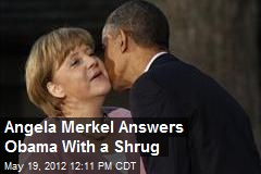 Angela Merkel Answers Obama With a Shrug