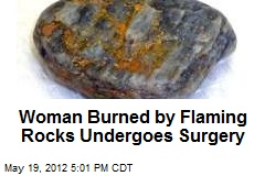 Woman Burned by Flaming Rocks Undergoes Surgery