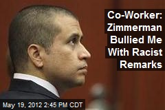 Co-Worker: Zimmerman Bullied Me With Racist Remarks