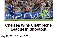 Chelsea Wins Champions League in Shootout