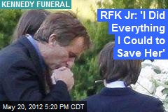 RFK Jr: 'I Did Everything I Could to Save Her'