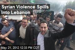 Syrian Violence Spills Into Lebanon