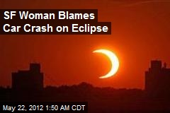 SF Woman Blames Car Crash on Eclipse