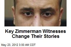 Key Zimmerman Witnesses Change Their Stories