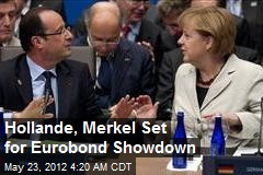 Hollande, Merkel Set for Eurobond Showdown