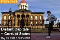 Distant Capitals = Corrupt States
