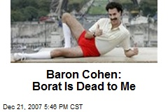Baron Cohen: Borat Is Dead to Me