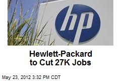 Hewlett-Packard to Cut 27K Jobs
