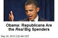 Obama: Republicans Are the Real Big Spenders