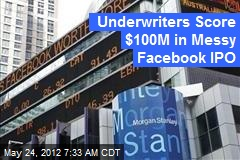 Underwriters Score $100M in Messy Facebook IPO