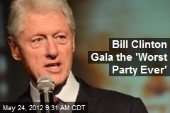 Bill Clinton Gala the 'Worst Party Ever'