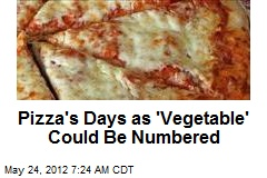Pizza's Days as 'Vegetable' Could Be Numbered