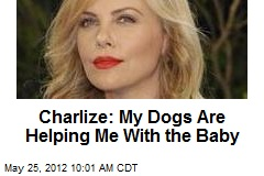 Charlize: My Dogs Are Helping Me With the Baby