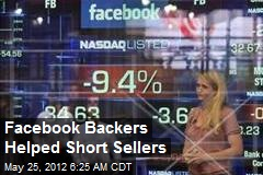Facebook Backers Helped Short Sellers