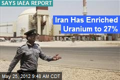 Iran Has Enriched Uranium to 27%