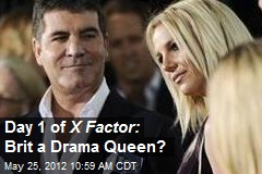 Day 1 of X Factor: Brit a Drama Queen?
