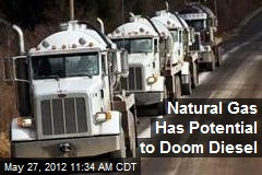 Natural Gas Has Potential to Doom Diesel