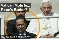 Vatican Mole Is... Pope's Butler?