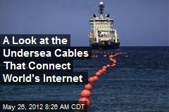 A Look at the Undersea Cables That Connect World's Internet