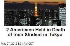 2 Americans Held in Death of Irish Student in Tokyo