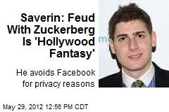 Saverin: Feud With Zuckerberg Is 'Hollywood Fantasy'
