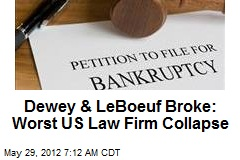 Dewey & LeBoeuf Broke: Worst US Law Firm Collapse