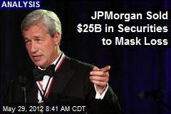 JPMorgan Sold $25B in Securities to Mask Loss