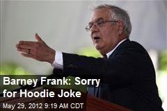 Barney Frank: Sorry for Hoodie Joke