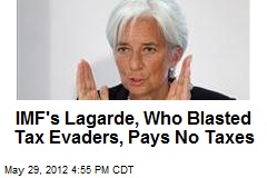 IMF's Lagarde, Who Blasted Tax Evaders, Pays No Taxes