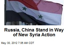 Russia, China Stand in Way of New Syria Action