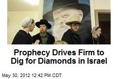 Prophesy Drives Firm to Dig Holy Land for Diamonds