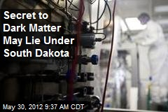 Secret to Dark Matter May Lie Under South Dakota