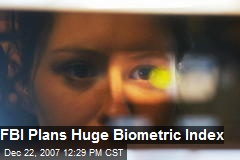 FBI Plans Huge Biometric Index